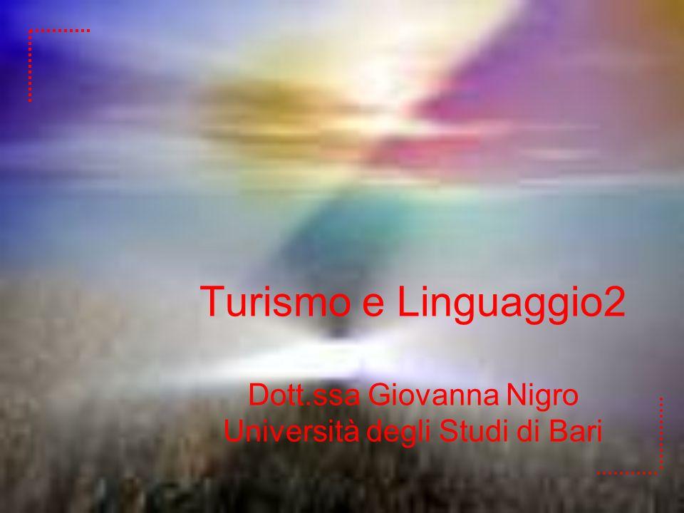 Turismo e Linguaggio2 Dott.ssa Giovanna Nigro Università degli Studi di Bari