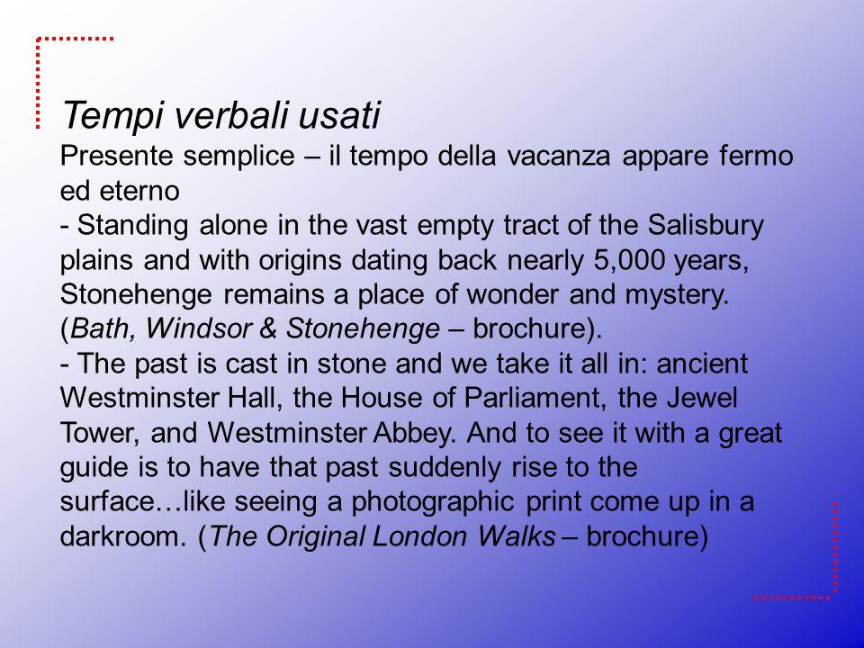 Tempi verbali usati Presente semplice – il tempo della vacanza appare fermo ed eterno - Standing alone in the vast empty tract of the Salisbury plains