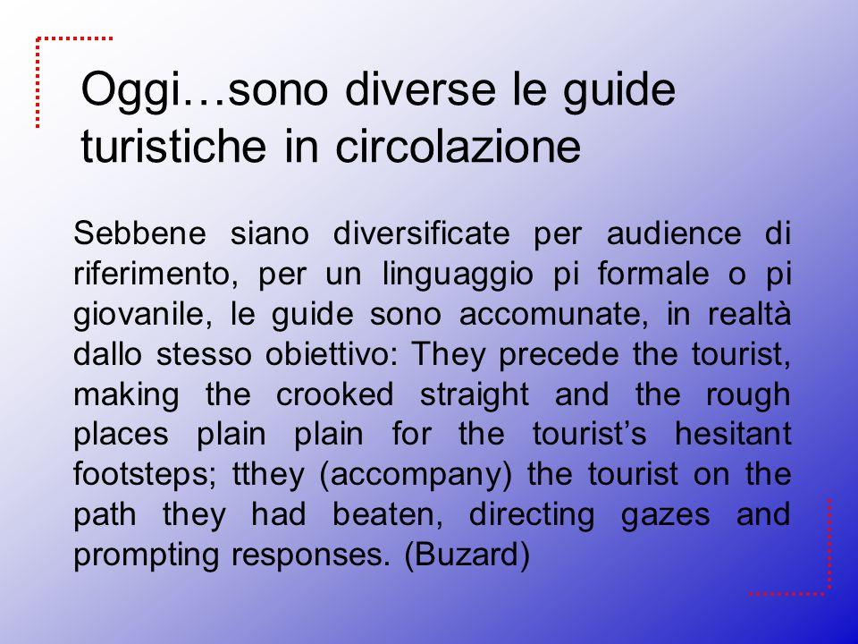 Oggi…sono diverse le guide turistiche in circolazione Sebbene siano diversificate per audience di riferimento, per un linguaggio pi formale o pi giova