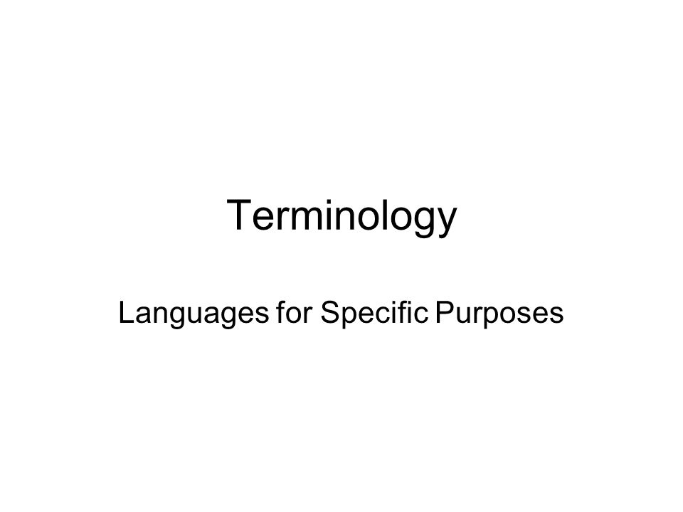 English Italiano Firth: restricted language LSP: Languages for Specific Purposes ESP: English for Specific Purposes Querelle terminologica