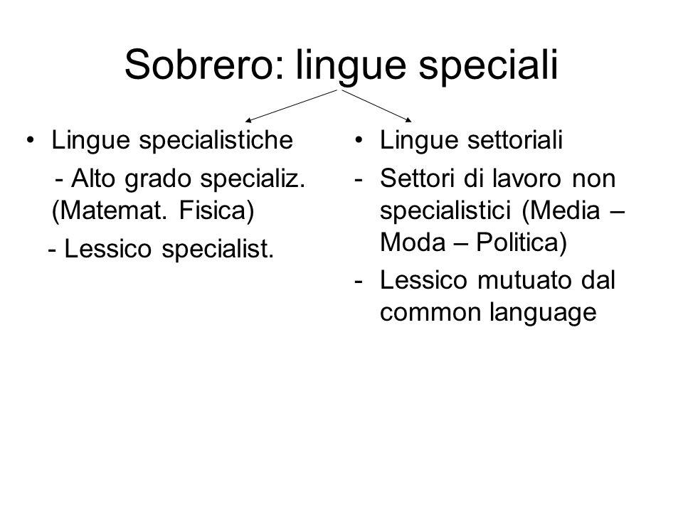 Sobrero: lingue speciali Lingue specialistiche - Alto grado specializ. (Matemat. Fisica) - Lessico specialist. Lingue settoriali -Settori di lavoro no