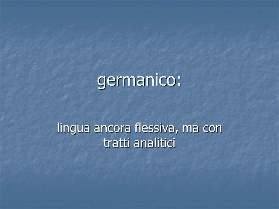 germanico: lingua ancora flessiva, ma con tratti analitici