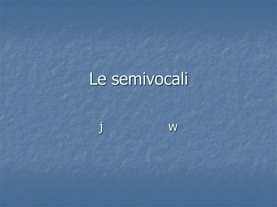 Le semivocali j w