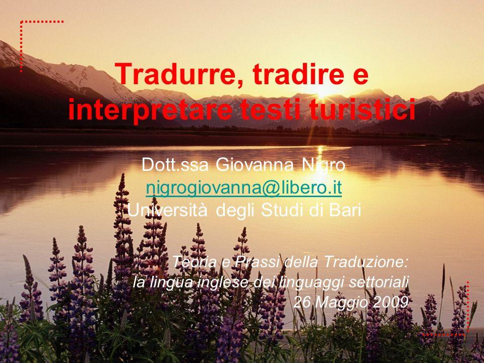 La traduzione intralinguistica ha luogo nel momento in cui un turista viaggia allinterno del proprio linguaggio e della propria cultura.