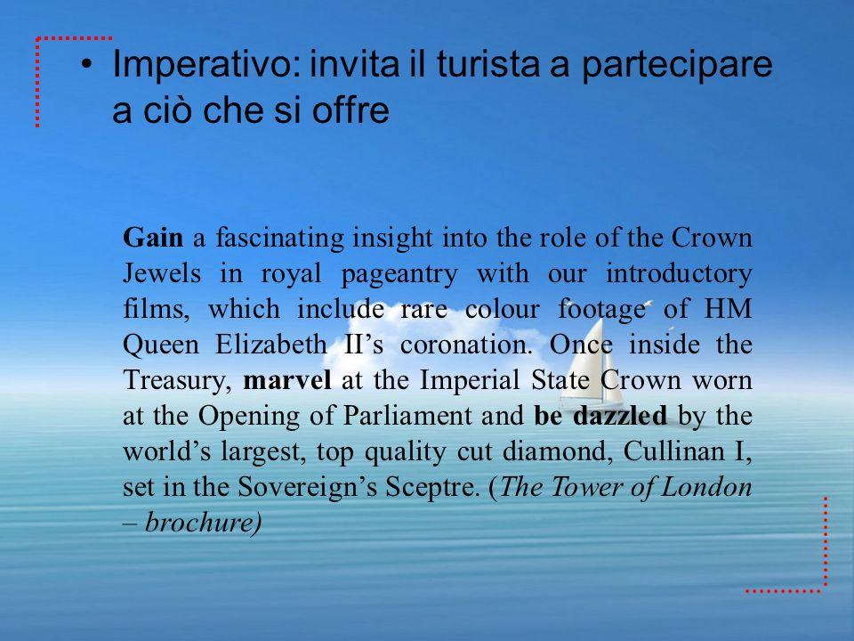 Imperativo: invita il turista a partecipare a ciò che si offre Gain a fascinating insight into the role of the Crown Jewels in royal pageantry with ou