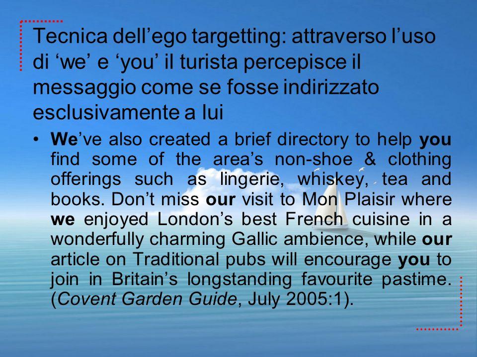 Tecnica dellego targetting: attraverso luso di we e you il turista percepisce il messaggio come se fosse indirizzato esclusivamente a lui Weve also cr