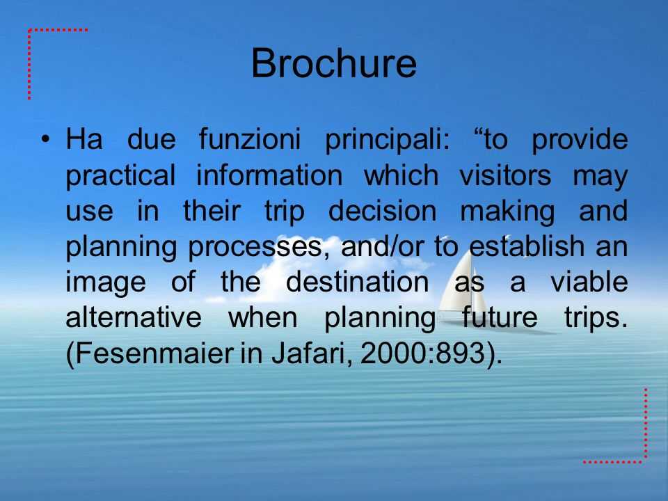 Brochure Ha due funzioni principali: to provide practical information which visitors may use in their trip decision making and planning processes, and