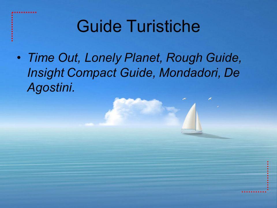 Guide Turistiche Time Out, Lonely Planet, Rough Guide, Insight Compact Guide, Mondadori, De Agostini.
