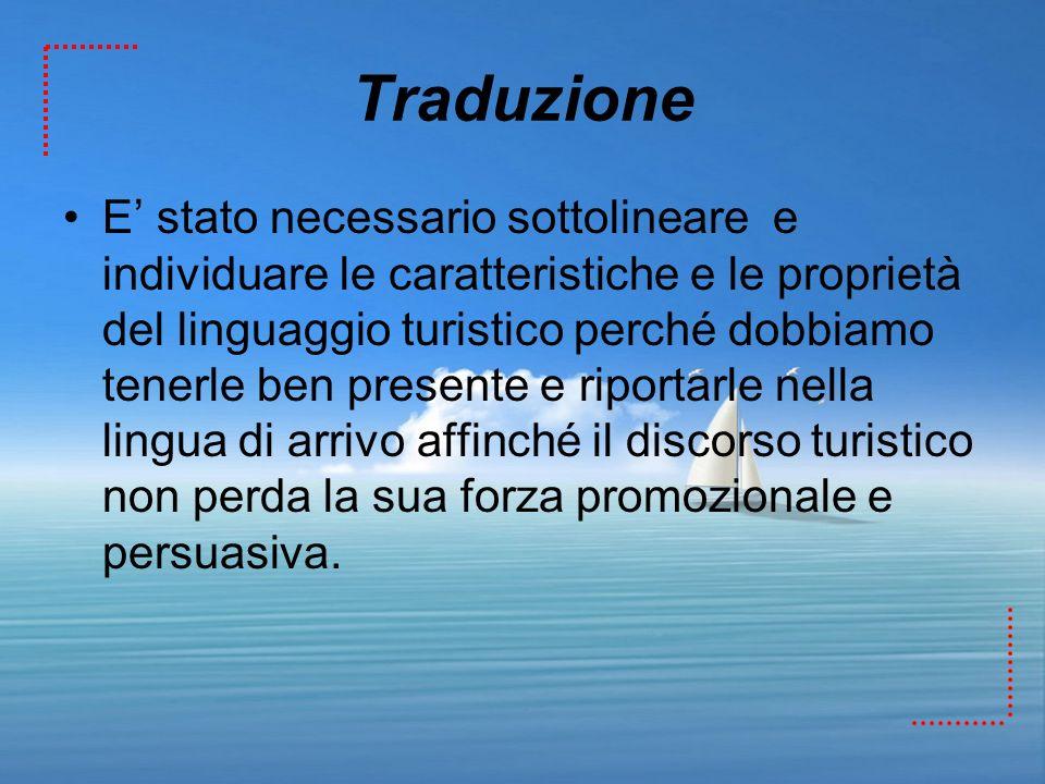 Traduzione E stato necessario sottolineare e individuare le caratteristiche e le proprietà del linguaggio turistico perché dobbiamo tenerle ben presen
