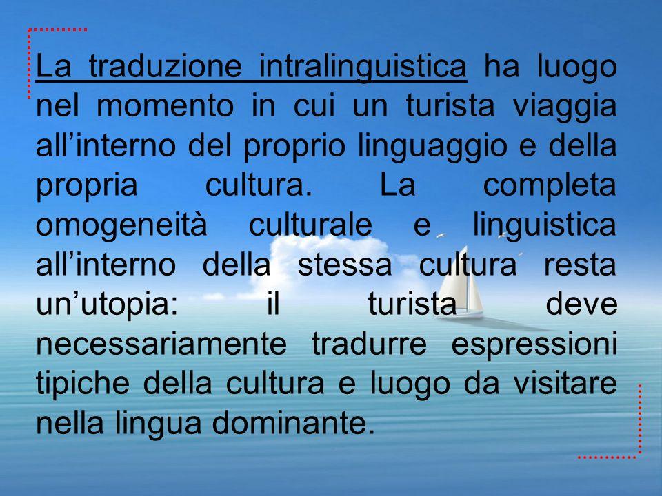 La traduzione intralinguistica ha luogo nel momento in cui un turista viaggia allinterno del proprio linguaggio e della propria cultura. La completa o