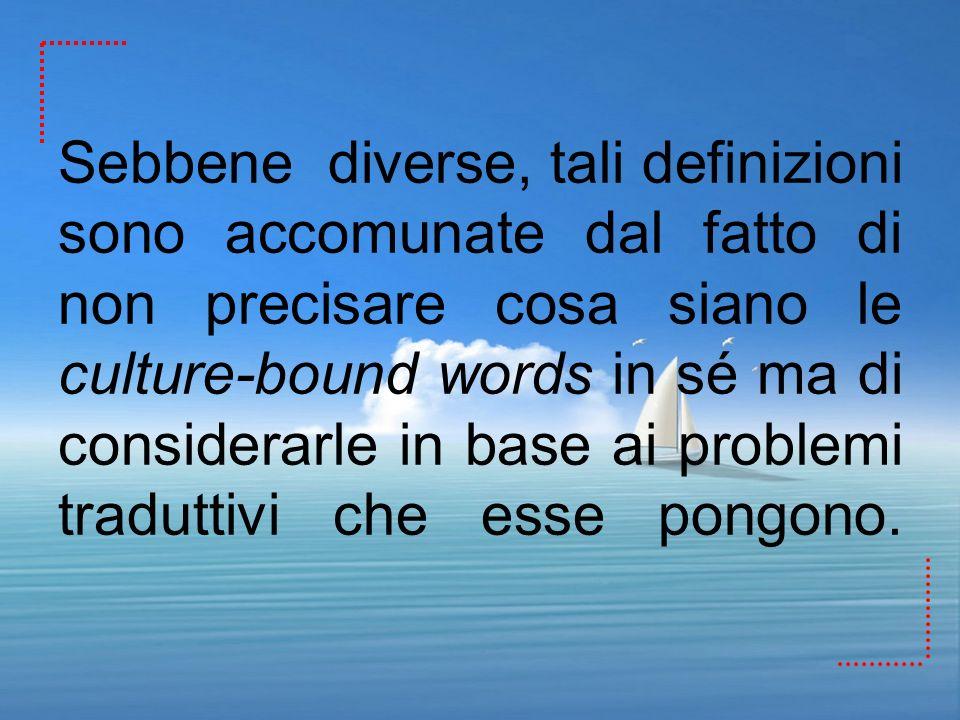 Sebbene diverse, tali definizioni sono accomunate dal fatto di non precisare cosa siano le culture-bound words in sé ma di considerarle in base ai pro