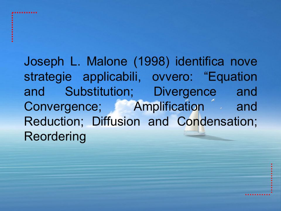 Joseph L. Malone (1998) identifica nove strategie applicabili, ovvero: Equation and Substitution; Divergence and Convergence; Amplification and Reduct
