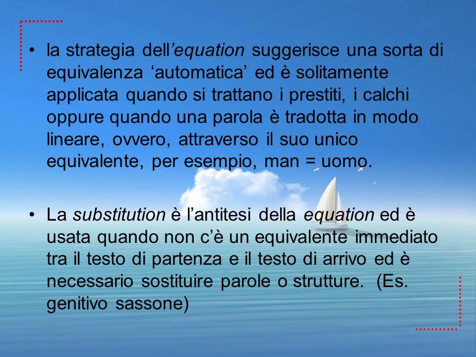 la strategia dellequation suggerisce una sorta di equivalenza automatica ed è solitamente applicata quando si trattano i prestiti, i calchi oppure qua