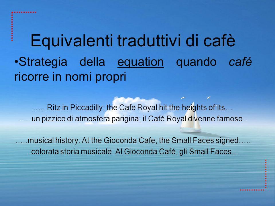 Equivalenti traduttivi di cafè Strategia della equation quando café ricorre in nomi propri ….. Ritz in Piccadilly; the Cafe Royal hit the heights of i