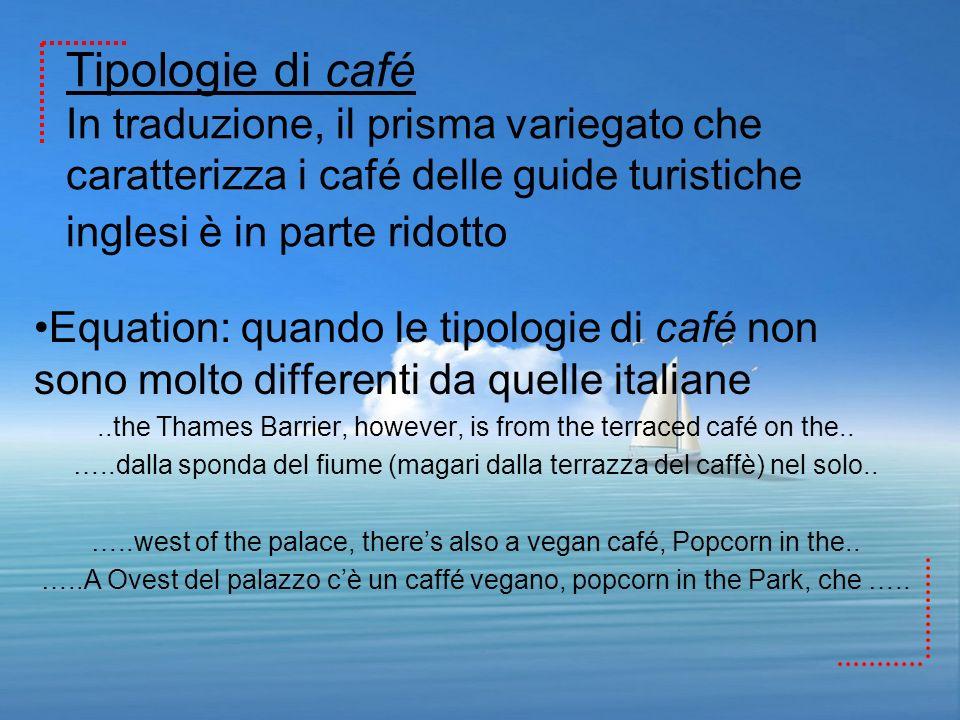 Tipologie di café In traduzione, il prisma variegato che caratterizza i café delle guide turistiche inglesi è in parte ridotto Equation: quando le tip