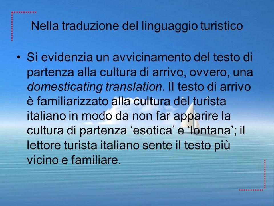 Nella traduzione del linguaggio turistico Si evidenzia un avvicinamento del testo di partenza alla cultura di arrivo, ovvero, una domesticating transl