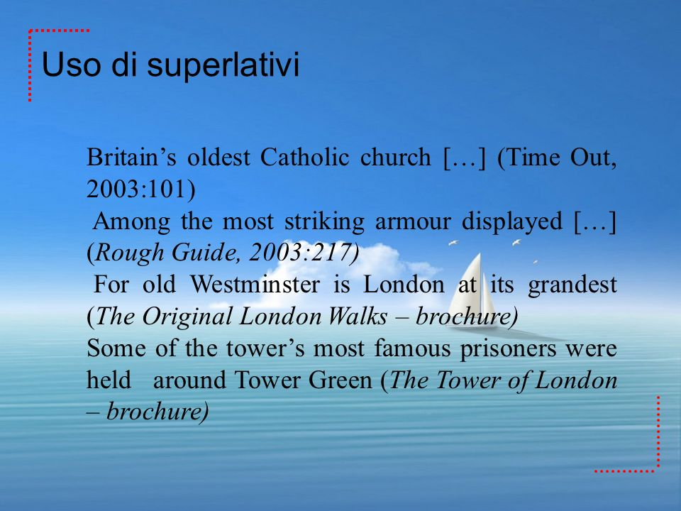 Uso di superlativi Britains oldest Catholic church […] (Time Out, 2003:101) Among the most striking armour displayed […] (Rough Guide, 2003:217) For o