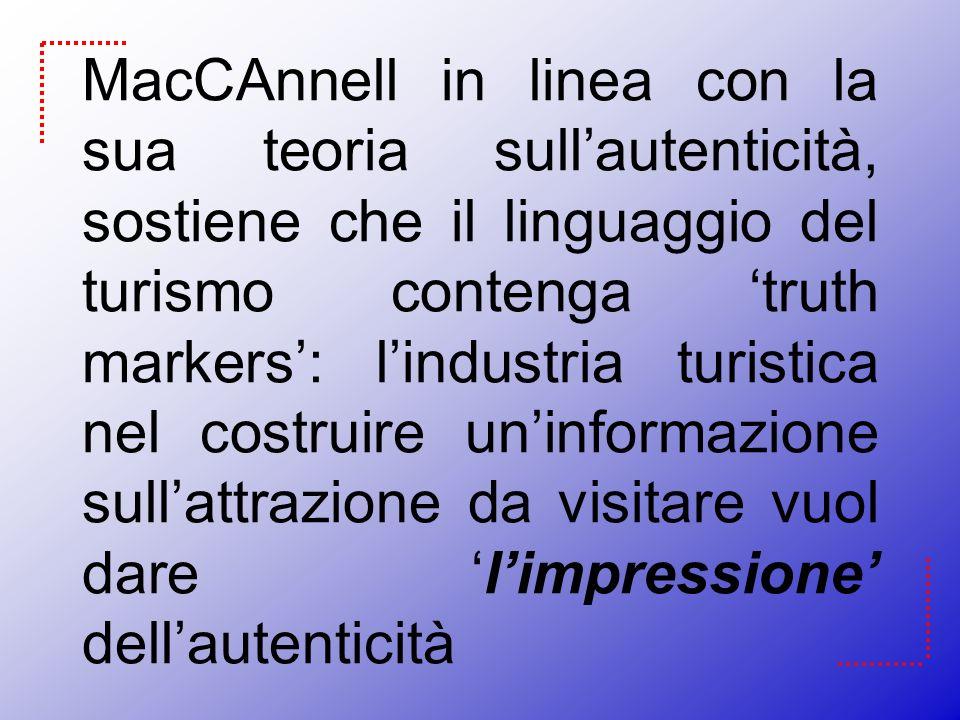 MacCAnnell in linea con la sua teoria sullautenticità, sostiene che il linguaggio del turismo contenga truth markers: lindustria turistica nel costrui