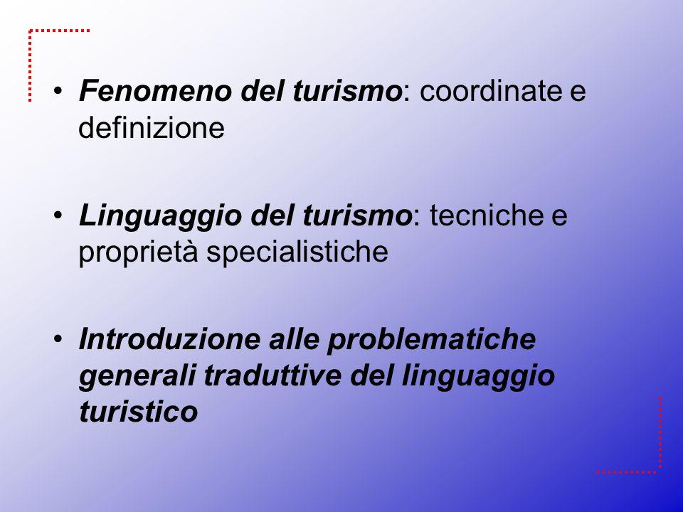 Fenomeno del turismo: coordinate e definizione Linguaggio del turismo: tecniche e proprietà specialistiche Introduzione alle problematiche generali tr