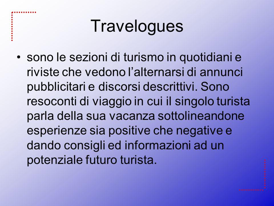 Travelogues sono le sezioni di turismo in quotidiani e riviste che vedono lalternarsi di annunci pubblicitari e discorsi descrittivi. Sono resoconti d