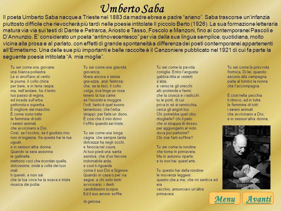 Umberto Saba Il poeta Umberto Saba nacque a Trieste nel 1883 da madre ebrea e padre ariano. Saba trascorse uninfanzia piuttosto difficile che rievoche