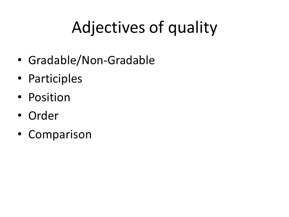 Adjectives of quality Gradable/Non-Gradable Participles Position Order Comparison
