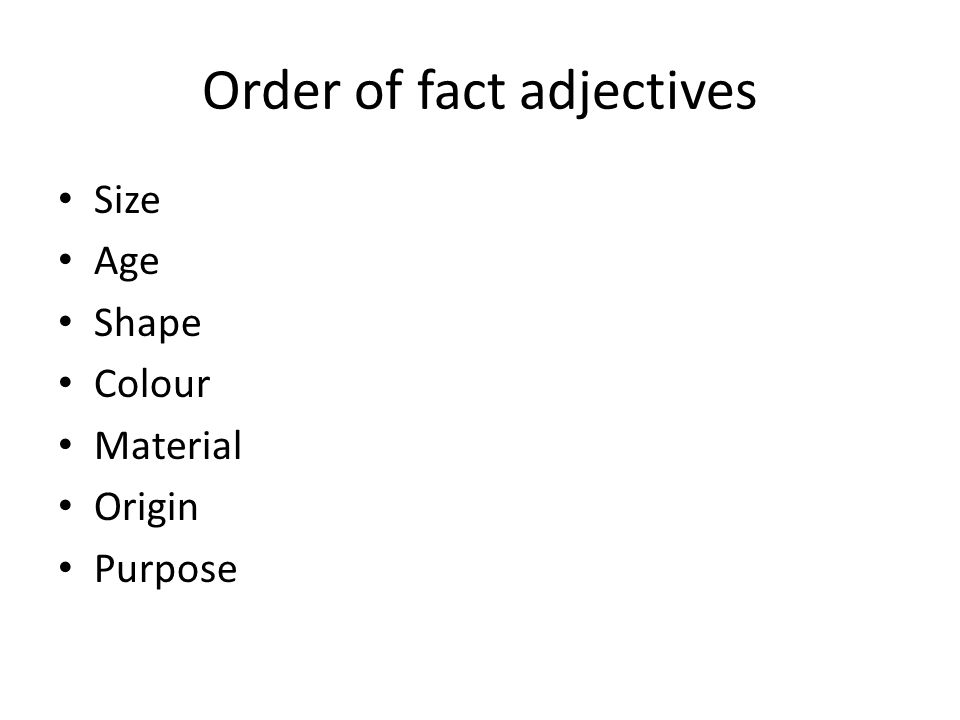 Order of fact adjectives Size Age Shape Colour Material Origin Purpose