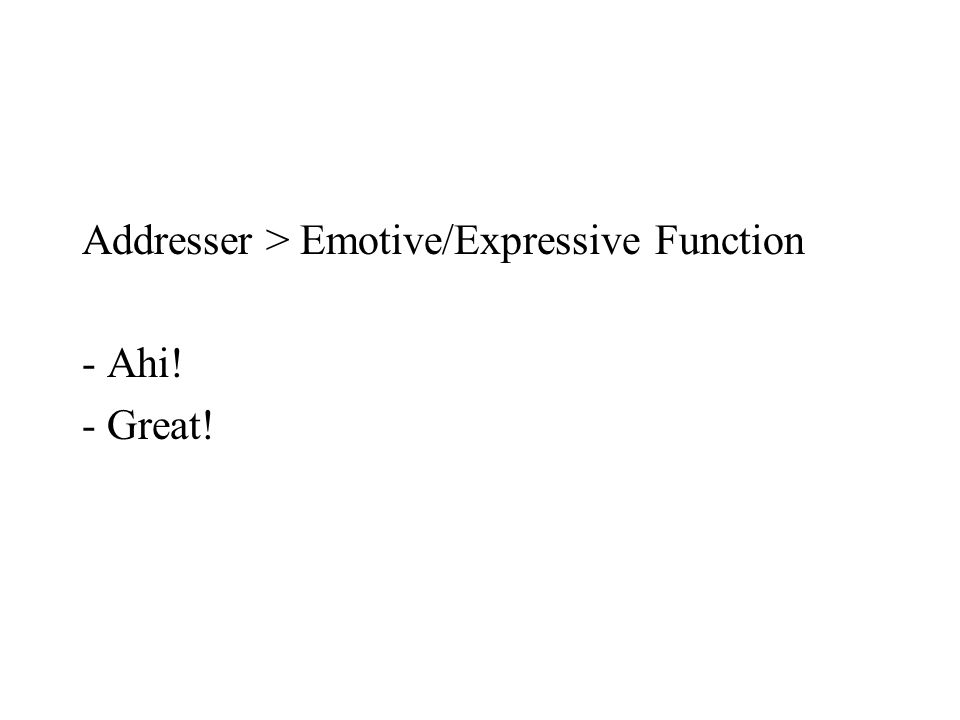 Addresser > Emotive/Expressive Function - Ahi! - Great!