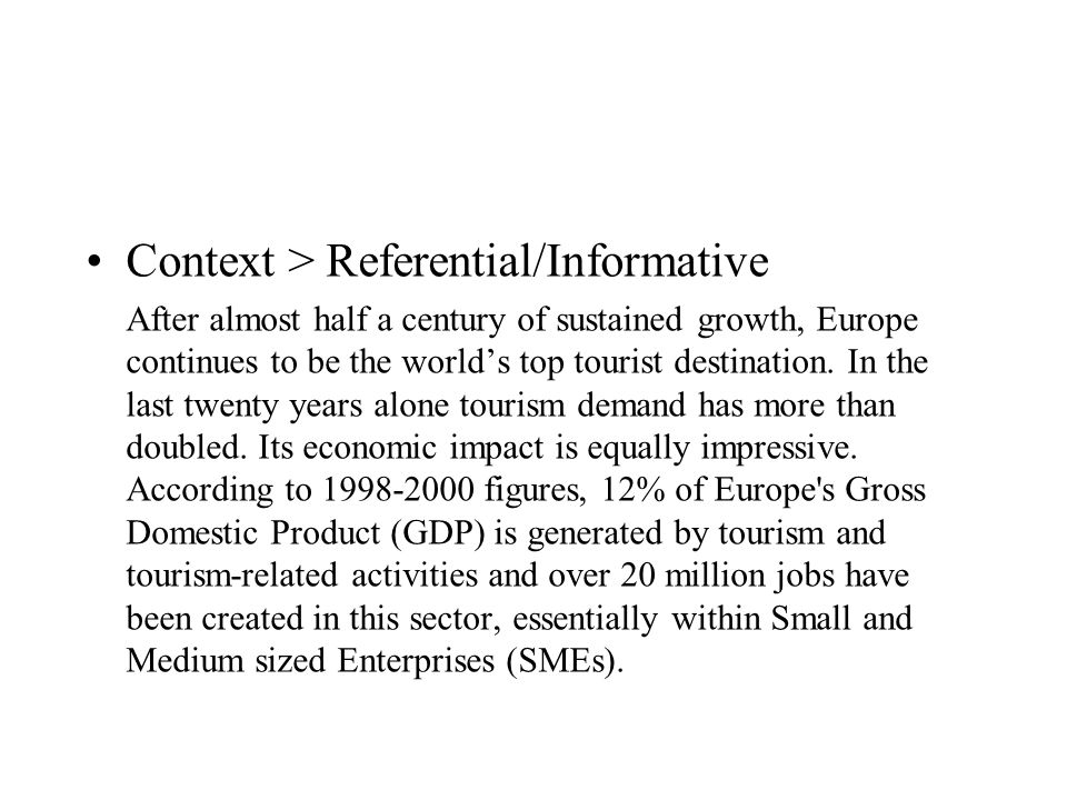 Context > Referential/Informative After almost half a century of sustained growth, Europe continues to be the worlds top tourist destination. In the l