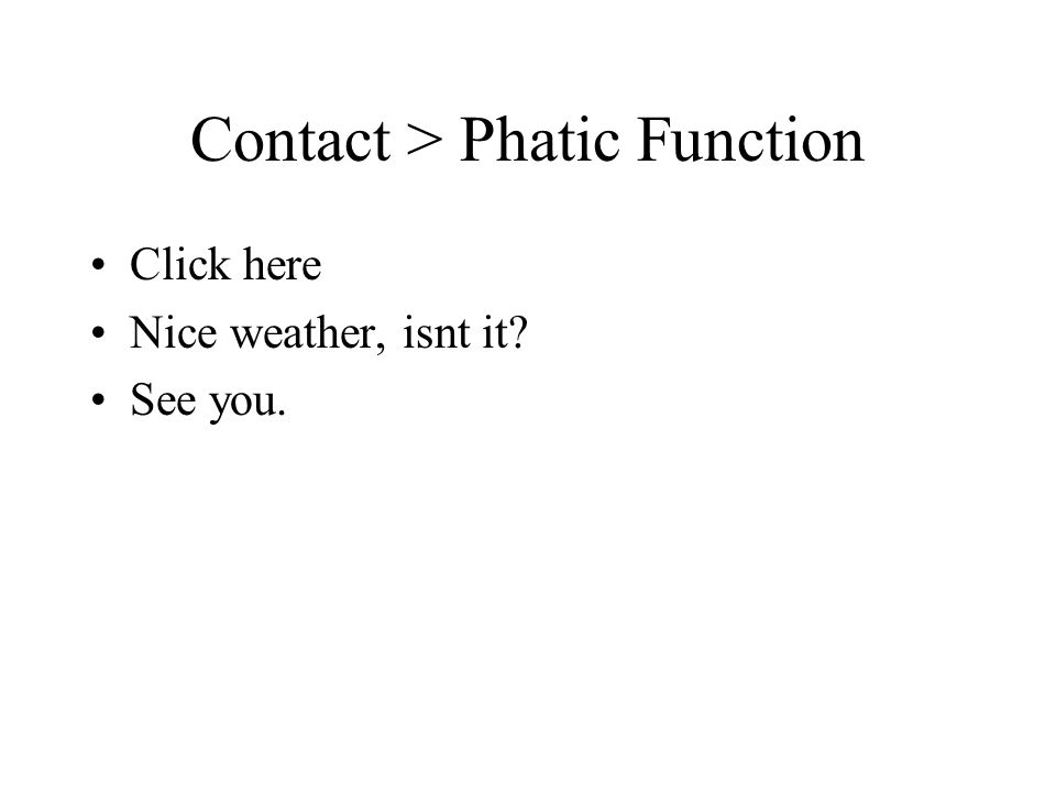 Contact > Phatic Function Click here Nice weather, isnt it? See you.