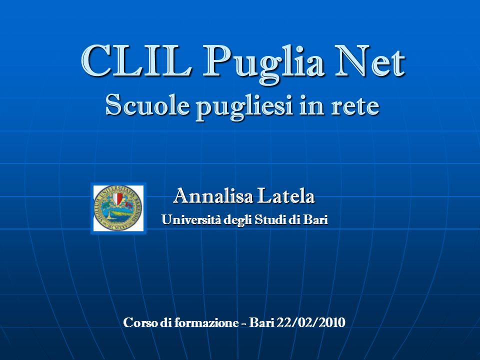 CLIL Puglia Net Scuole pugliesi in rete Annalisa Latela Università degli Studi di Bari Corso di formazione - Bari 22/02/2010