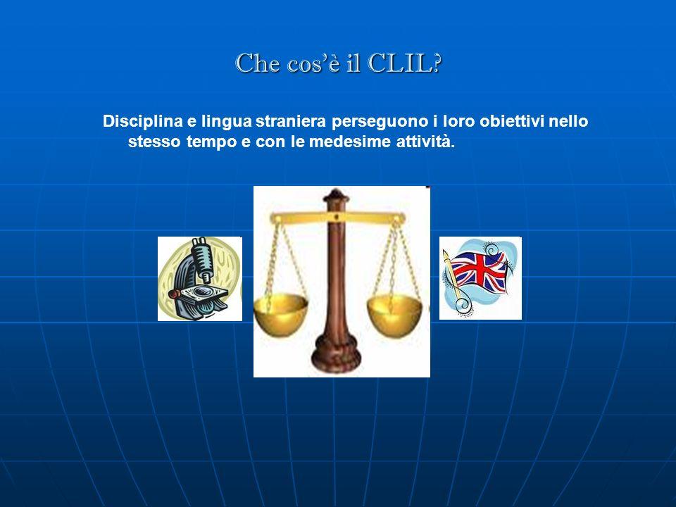 Che cosè il CLIL? Disciplina e lingua straniera perseguono i loro obiettivi nello stesso tempo e con le medesime attività.