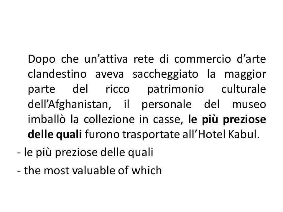 Dopo che unattiva rete di commercio darte clandestino aveva saccheggiato la maggior parte del ricco patrimonio culturale dellAfghanistan, il personale del museo imballò la collezione in casse, le più preziose delle quali furono trasportate allHotel Kabul.