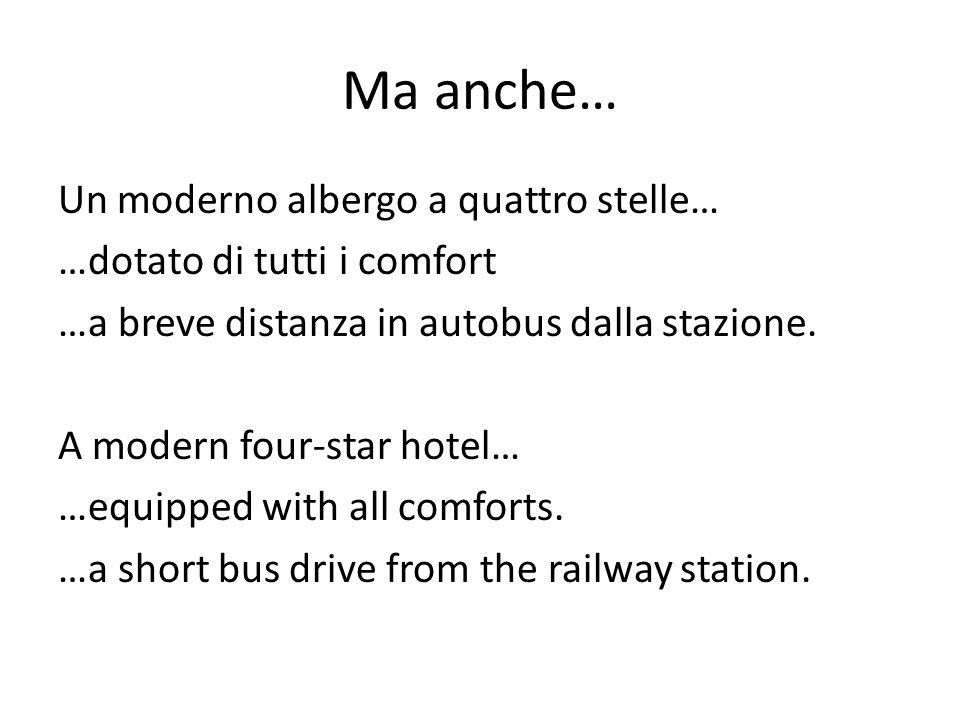 Ma anche… Un moderno albergo a quattro stelle… …dotato di tutti i comfort …a breve distanza in autobus dalla stazione.