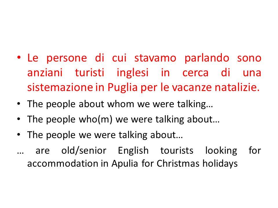 Le persone di cui stavamo parlando sono anziani turisti inglesi in cerca di una sistemazione in Puglia per le vacanze natalizie. The people about whom