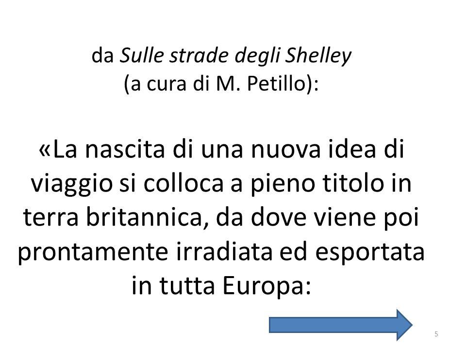 da Sulle strade degli Shelley (a cura di M. Petillo): «La nascita di una nuova idea di viaggio si colloca a pieno titolo in terra britannica, da dove