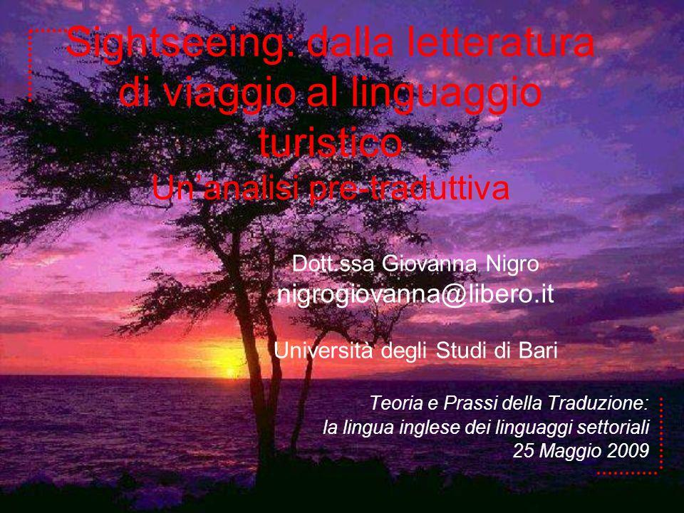 Sightseeing: dalla letteratura di viaggio al linguaggio turistico Unanalisi pre-traduttiva Dott.ssa Giovanna Nigro nigrogiovanna@libero.it Università