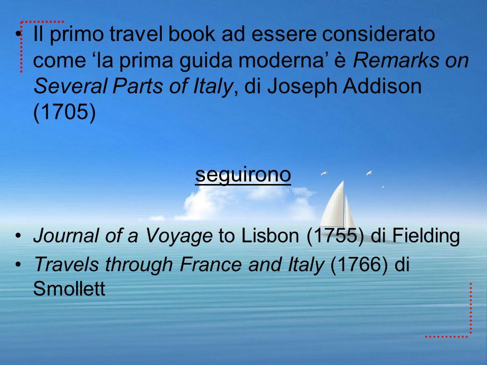 Il primo travel book ad essere considerato come la prima guida moderna è Remarks on Several Parts of Italy, di Joseph Addison (1705) seguirono Journal