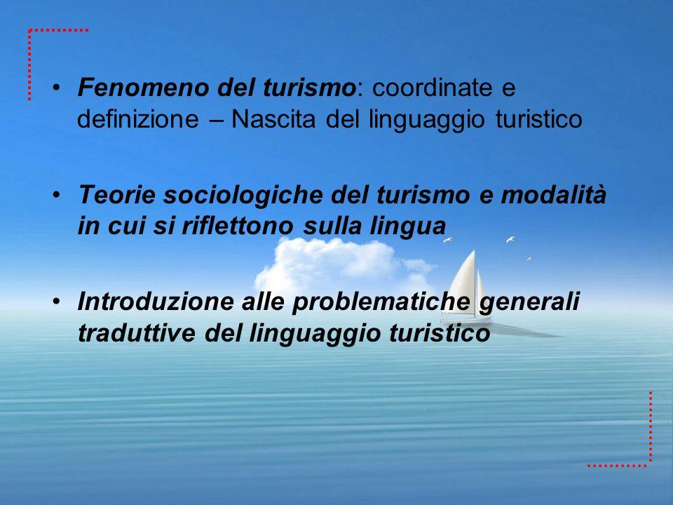 Fenomeno del turismo: coordinate e definizione – Nascita del linguaggio turistico Teorie sociologiche del turismo e modalità in cui si riflettono sull