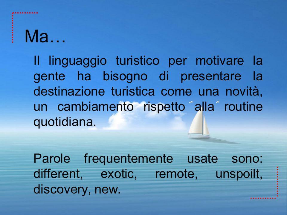Ma… Il linguaggio turistico per motivare la gente ha bisogno di presentare la destinazione turistica come una novità, un cambiamento rispetto alla rou