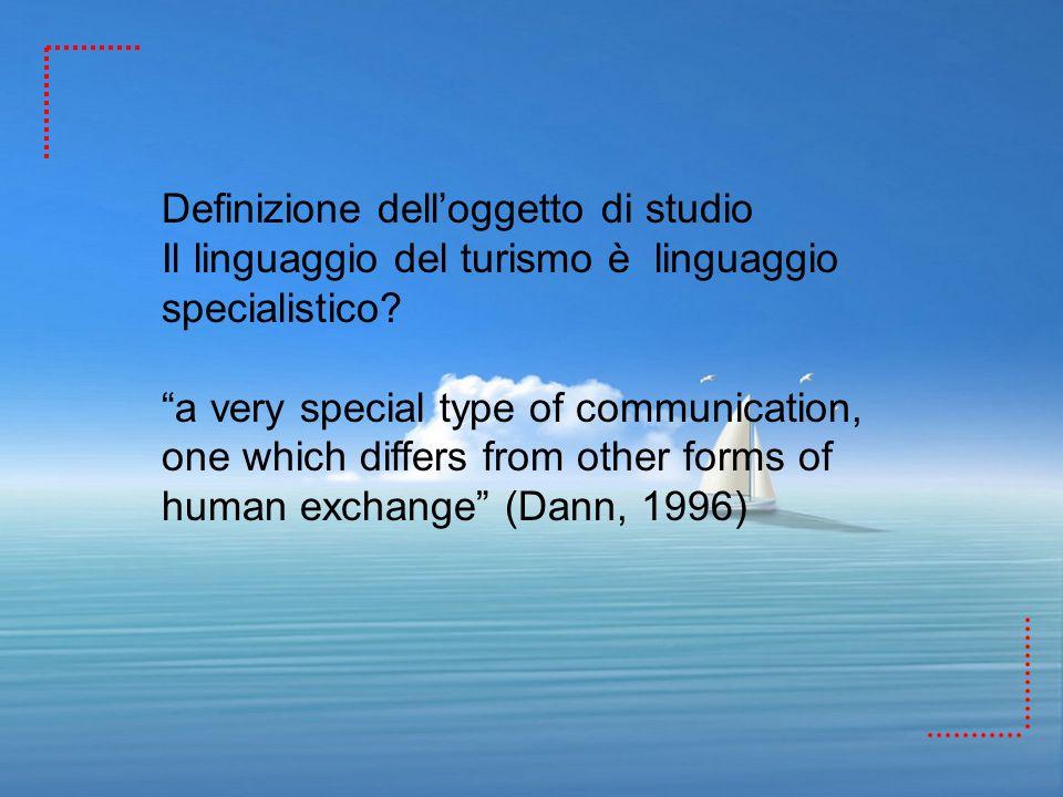 Definizione delloggetto di studio Il linguaggio del turismo è linguaggio specialistico? a very special type of communication, one which differs from o
