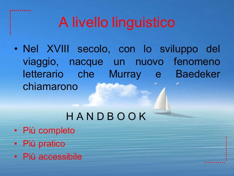 A livello linguistico Nel XVIII secolo, con lo sviluppo del viaggio, nacque un nuovo fenomeno letterario che Murray e Baedeker chiamarono H A N D B O