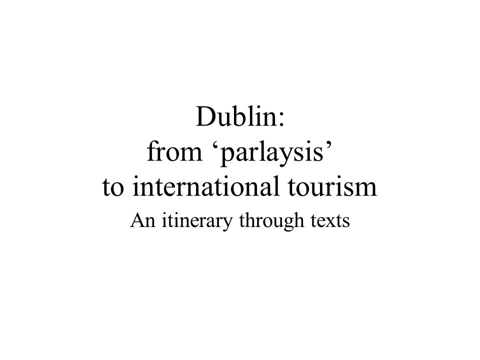 Dublin: from parlaysis to international tourism An itinerary through texts