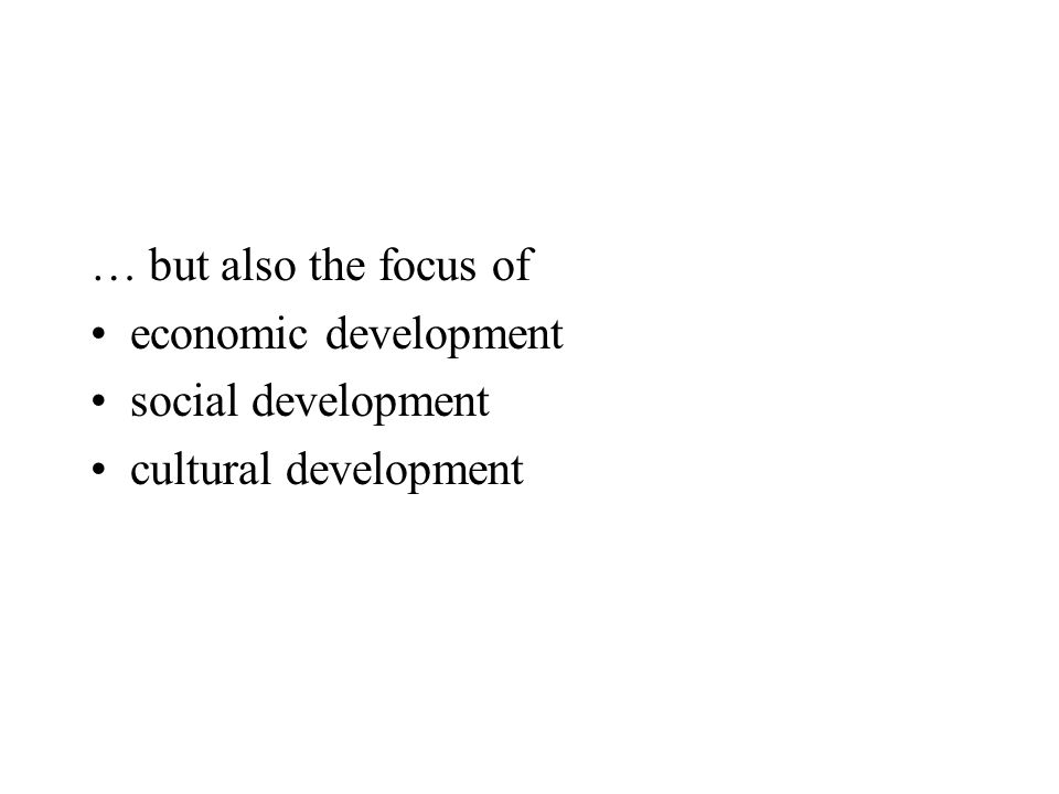 … but also the focus of economic development social development cultural development