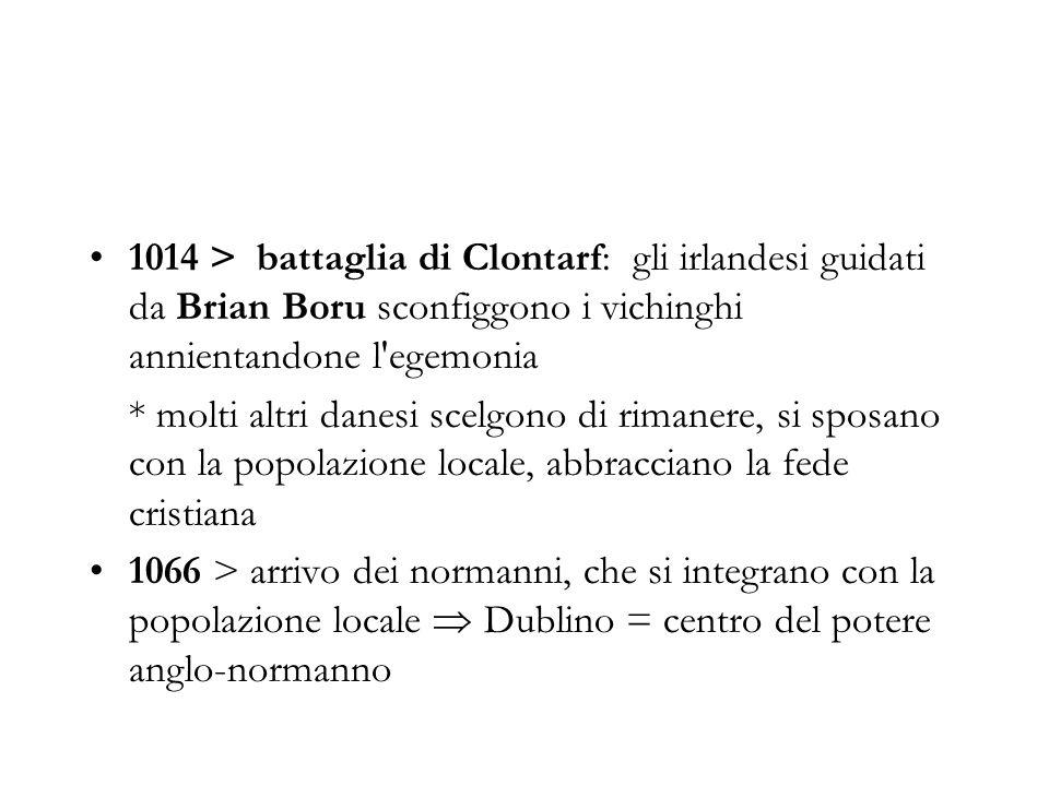 1014 > battaglia di Clontarf: gli irlandesi guidati da Brian Boru sconfiggono i vichinghi annientandone l'egemonia * molti altri danesi scelgono di ri