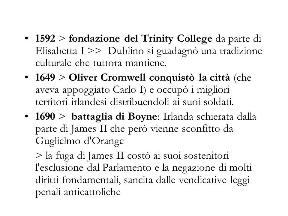 1592 > fondazione del Trinity College da parte di Elisabetta I >> Dublino si guadagnò una tradizione culturale che tuttora mantiene. 1649 > Oliver Cro