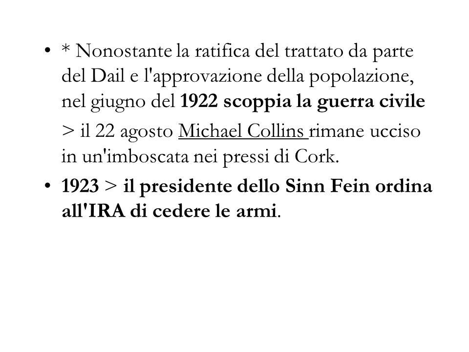 * Nonostante la ratifica del trattato da parte del Dail e l'approvazione della popolazione, nel giugno del 1922 scoppia la guerra civile > il 22 agost