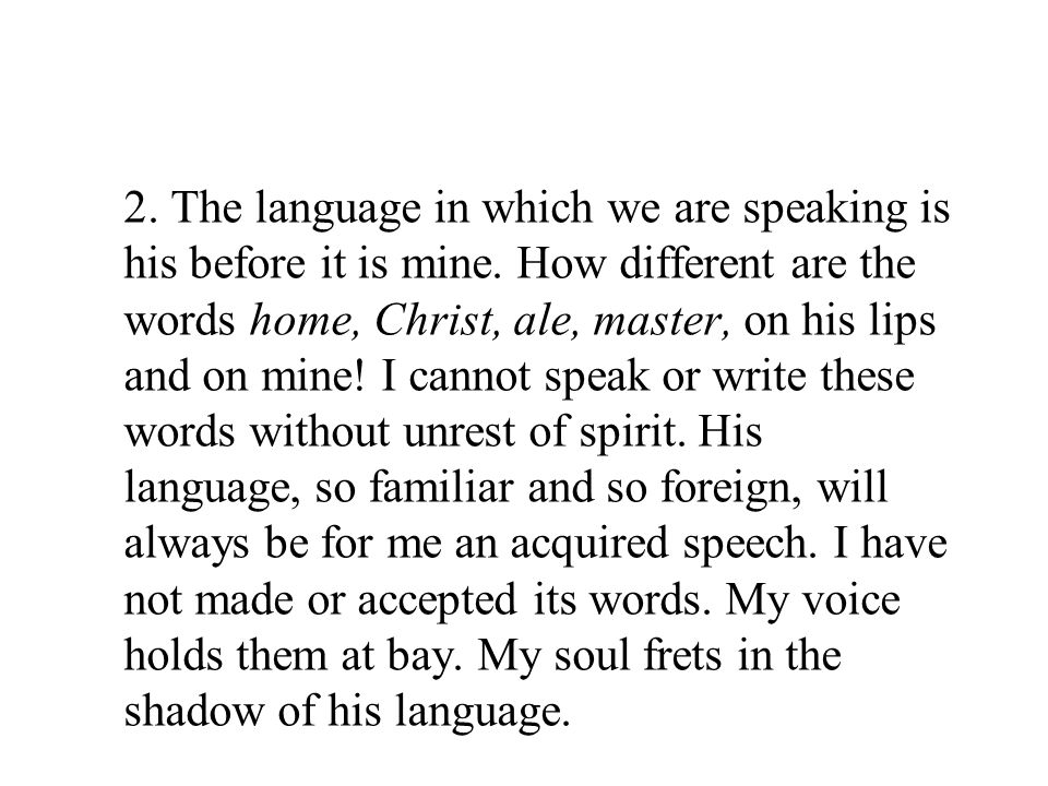 2.The language in which we are speaking is his before it is mine.
