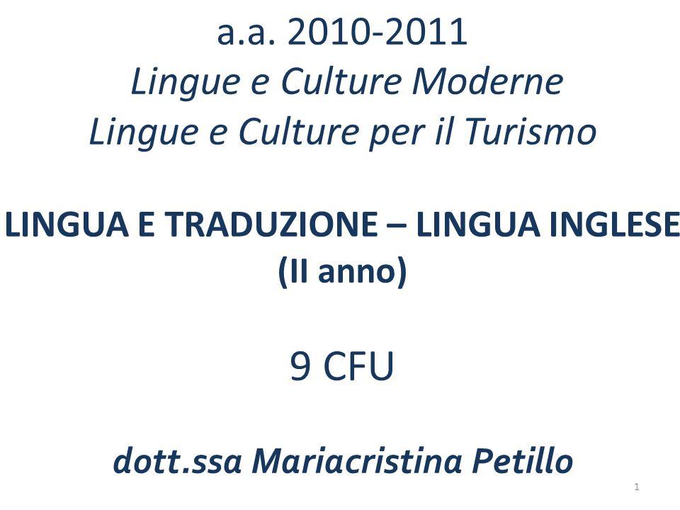 a.a. 2010-2011 Lingue e Culture Moderne Lingue e Culture per il Turismo LINGUA E TRADUZIONE – LINGUA INGLESE (II anno) 9 CFU dott.ssa Mariacristina Pe