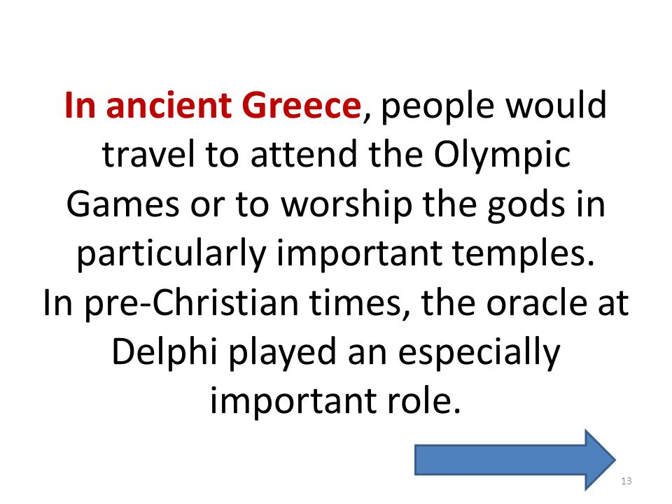 In ancient Greece, people would travel to attend the Olympic Games or to worship the gods in particularly important temples.